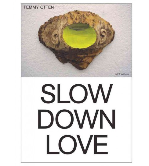 Femmy Otten : Slow Down Love (Bilingual) (Paperback) (John C. Welchman & Laurie Cluitmans) - image 1 of 1