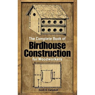 The Complete Book of Birdhouse Construction for Woodworkers - (Dover Woodworking) 40th Edition by  Scott D Campbell (Paperback)