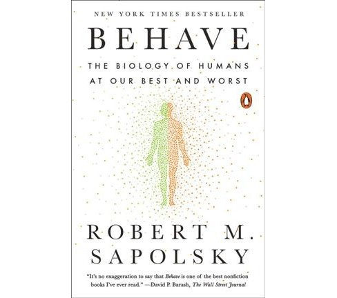 Behave : The Biology of Humans at Our Best and Worst -  Reprint by Robert M. Sapolsky (Paperback) - image 1 of 1