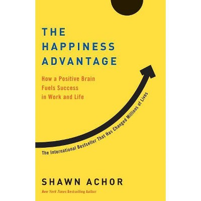 The Happiness Advantage - by  Shawn Achor (Paperback)