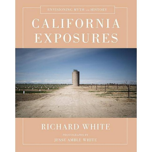 California Exposures - by  Richard White (Hardcover) - image 1 of 1