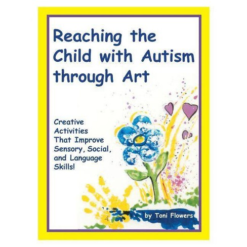 Reaching the Child with Autism Through Art - by  Toni Flowers (Paperback) - image 1 of 1