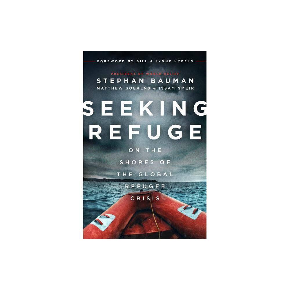 Seeking Refuge - by Stephan Bauman & Matthew Soerens & Dr Issam Smeir (Paperback)