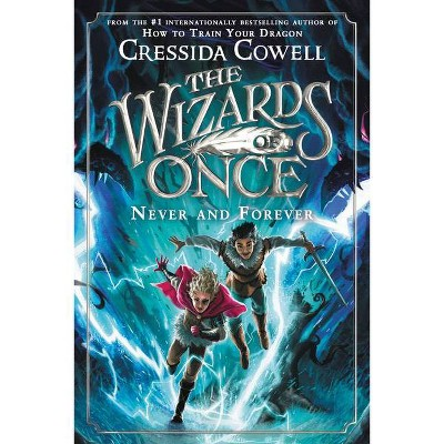 The Wizards of Once: Never and Forever - (The Wizards of Once, 4) by  Cressida Cowell (Hardcover)