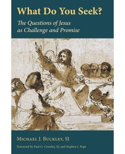 What Do You Seek? : The Questions of Jesus As Challenge and Promise (Paperback) (Michael J. Buckley) - image 1 of 1