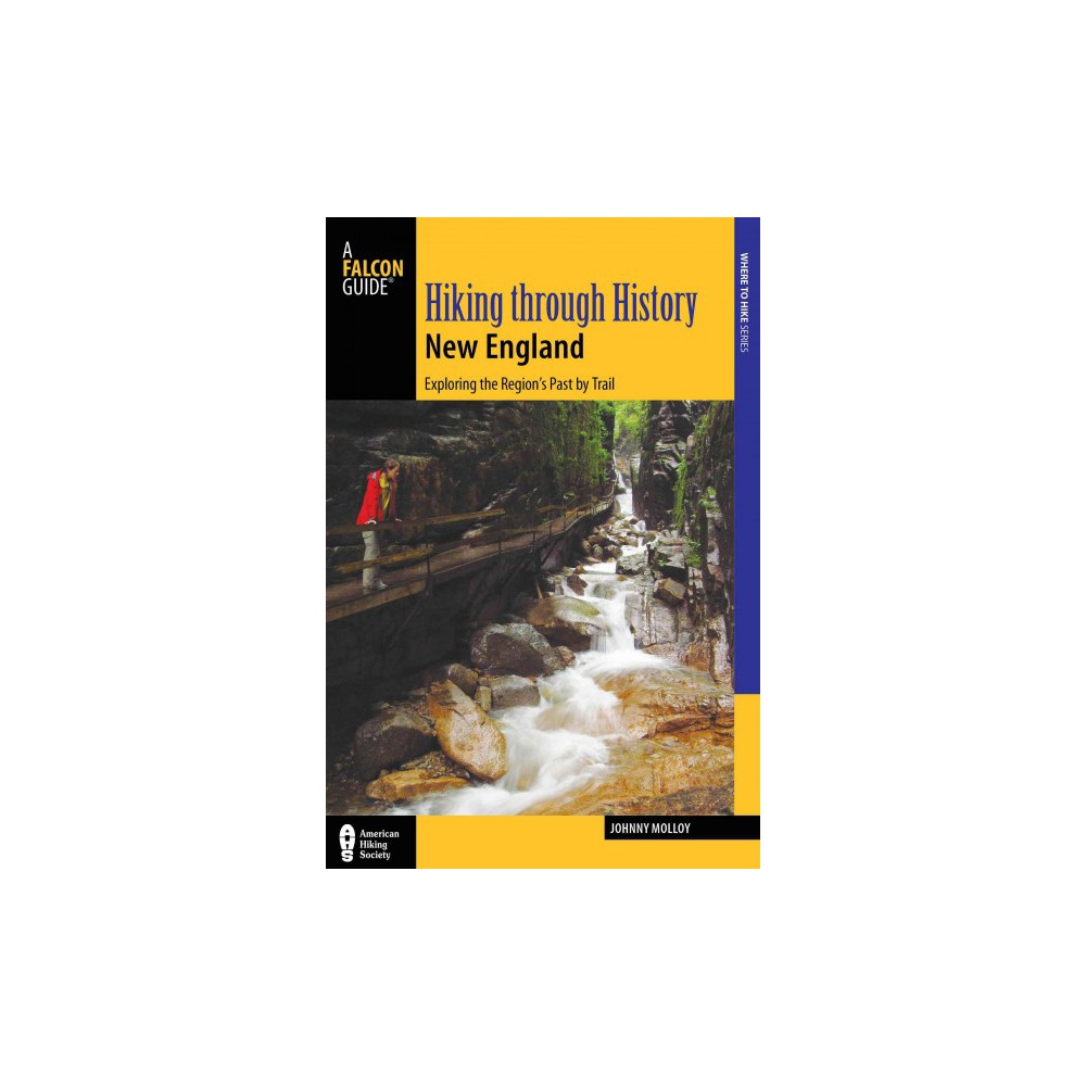 Hiking Through History New England : Exploring the Region's Past by Trail (Paperback) (Johnny Molloy)