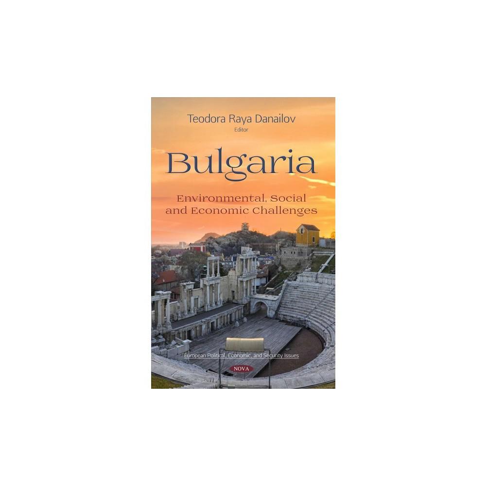 Bulgaria : Environmental, Social and Economic Challenges - (Paperback)