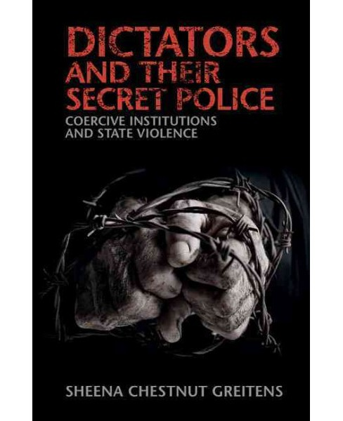 Dictators and Their Secret Police : Coercive Institutions and State Violence (Hardcover) (Sheena - image 1 of 1