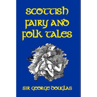 Scottish Fairy and Folk Tales - by  George Douglas (Paperback)