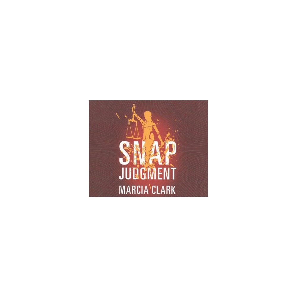 Snap Judgment (Unabridged) (CD/Spoken Word) (Marcia Clark)