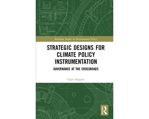 Strategic Designs for Climate Policy Instrumentation : Governance at the Crossroads -  (Hardcover) - image 1 of 1