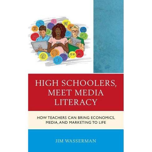 High Schoolers, Meet Media Literacy - (Media, Marketing, & Me) by  Jim Wasserman (Hardcover) - image 1 of 1