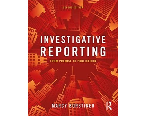 Investigative Reporting : From Premise to Publication -  by Marcy Burstiner (Paperback) - image 1 of 1