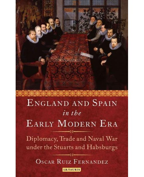 England and Spain in the Early Modern Era : Diplomacy, Trade and Naval War Under the Stuarts and - image 1 of 1