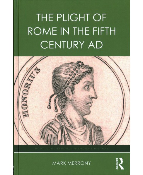 Plight of Rome in the Fifth Century AD (Hardcover) (Mark Merrony) - image 1 of 1