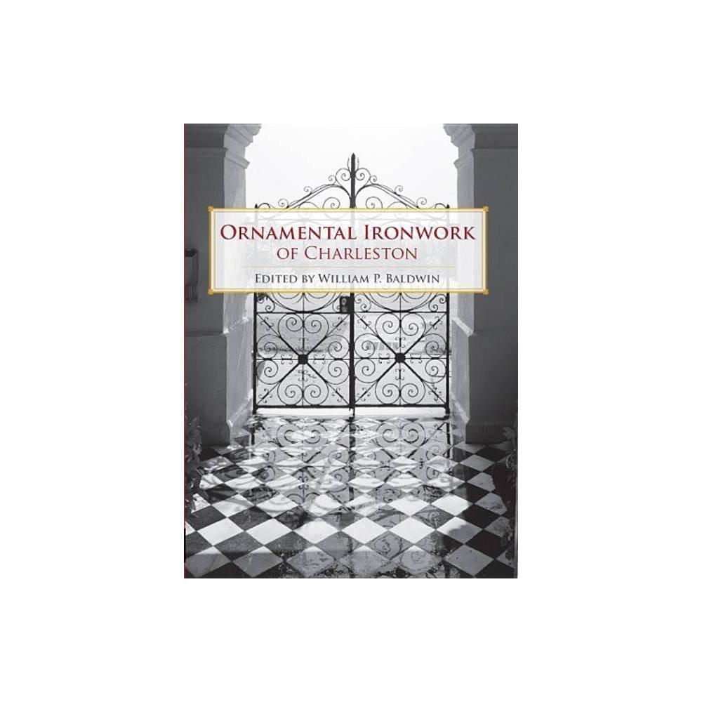 Ornamental Ironwork Of Charleston By William P Baldwin Paperback