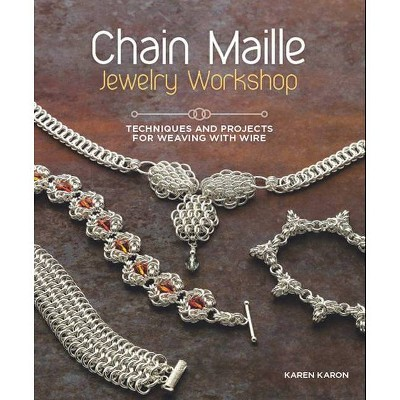 Chain Maille Jewelry Workshop - by  Karen Karon (Paperback)