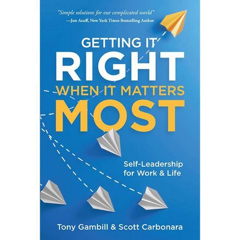 Getting It Right When It Matters Most - by  Tony Gambill & Scott Carbonara (Paperback) - image 1 of 1