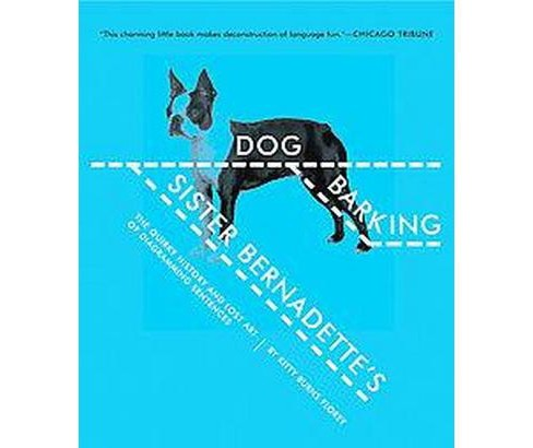Sister Bernadette's Barking Dog : The Quirky History and Lost Art of Diagramming Sentences (Reprint) - image 1 of 1