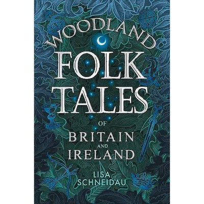 Woodland Folk Tales of Britain and Ireland - by  Lisa Schneidau (Paperback)