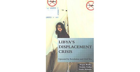 Libya's Displacement Crisis : Uprooted by Revolution and Civil War (Paperback) (Megan Bradley & Ibrahim - image 1 of 1