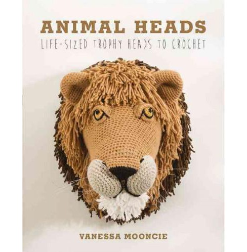 Animal Heads : Trophy Heads to Crochet (Paperback) (Vanessa Mooncie) - image 1 of 1