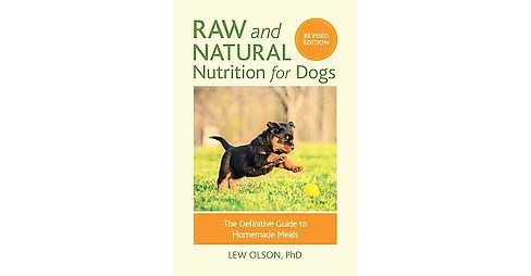 Raw and Natural Nutrition for Dogs : The Definitive Guide to Homemade Meals (Revised) (Paperback) (Lew - image 1 of 1