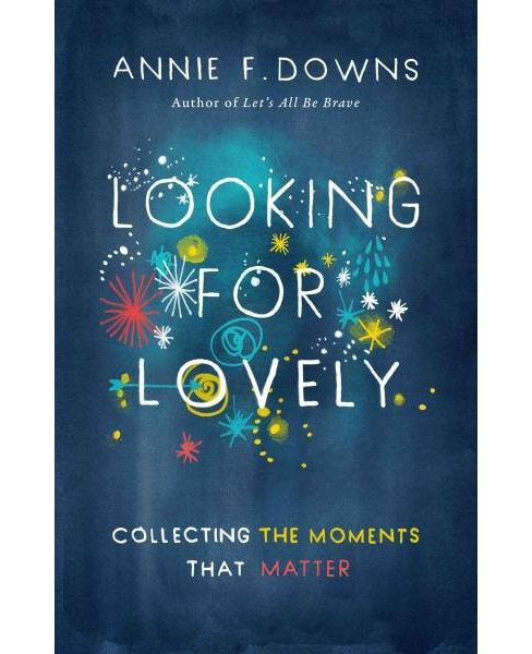 Looking for Lovely : Collecting the Moments That Matter (Paperback) (Annie F. Downs) - image 1 of 1