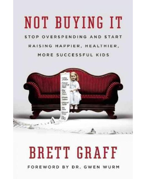 Not Buying It : Stop Overspending and Start Raising Happier, Healthier, More Successful Kids (Paperback) - image 1 of 1