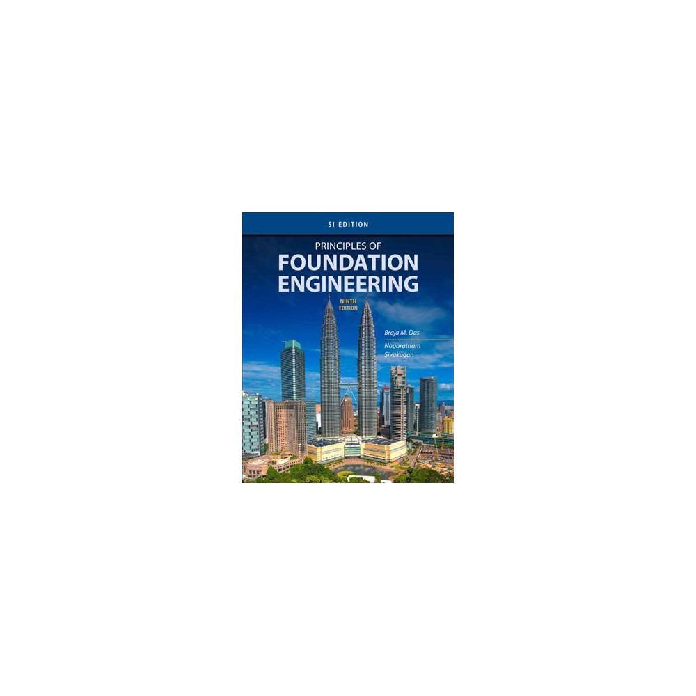 Principles of Foundation Engineering : SI Edition - by Braja M. Das & Nagaratnam Sivakugan (Paperback)