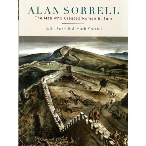 Alan Sorrell The Man Who Created Roman Britain By Julia Sorrell
