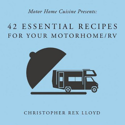 42 Essential Recipes For Your Motorhome/RV - by Christopher Rex Lloyd (Paperback)