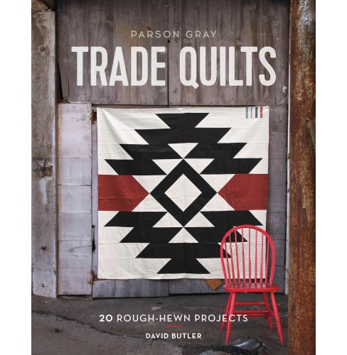 Parson Gray Trade Quilts : 20 Rough-Hewn Projects (Hardcover) (David Butler) - image 1 of 1