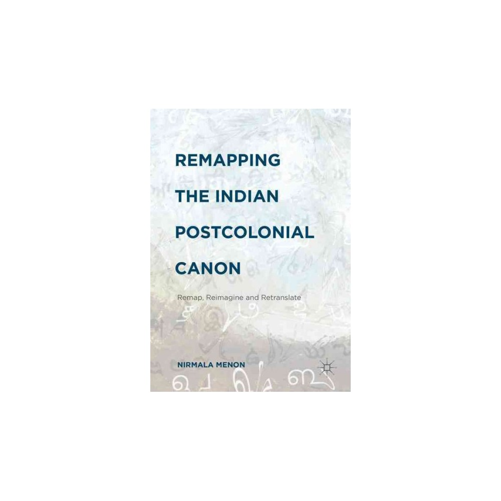 Remapping the Indian Postcolonial Canon : Remap, Reimagine and Retranslate (Hardcover) (Nirmala Menon)