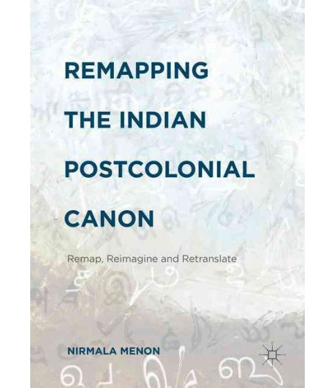 Remapping the Indian Postcolonial Canon : Remap, Reimagine and Retranslate (Hardcover) (Nirmala Menon) - image 1 of 1