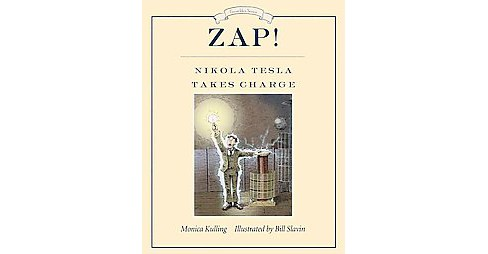 Zap! : Nikola Tesla Takes Charge (Hardcover) (Monica Kulling) - image 1 of 1