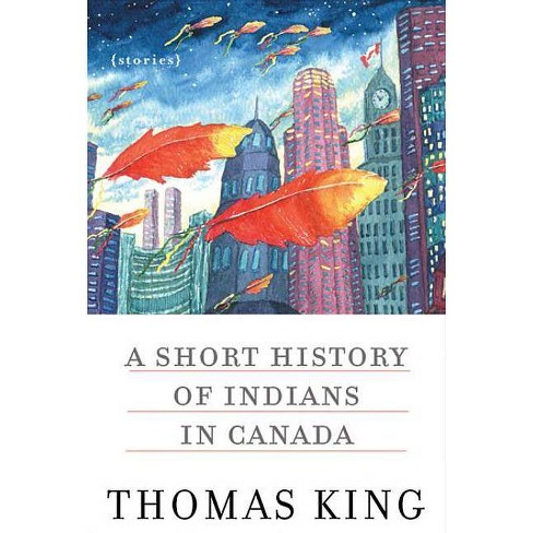 A Short History of Indians in Canada - by  Thomas King (Paperback) - image 1 of 1
