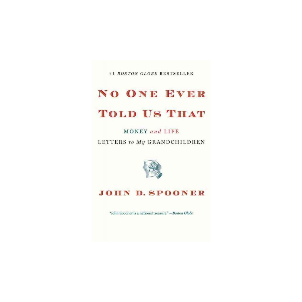 No One Ever Told Us That : Money and Life Letters to My Grandchildren - Reprint by John D. Spooner