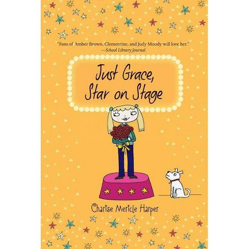 Just Grace, Star on Stage - (Just Grace (Quality)) by  Charise Mericle Harper (Paperback) - image 1 of 1