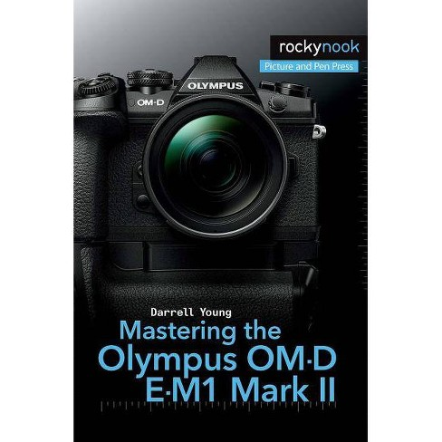 Mastering the Olympus Om-D E-M1 Mark II - (The Mastering Camera Guide) by  Darrell Young (Paperback) - image 1 of 1