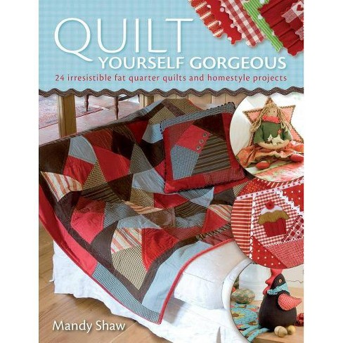 Quilt Yourself Gorgeous - by  Mandy Shaw (Paperback) - image 1 of 1