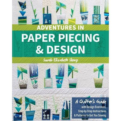 Adventures in Paper Piecing & Design - Annotated by Sarah Elizabeth Sharp (Paperback)