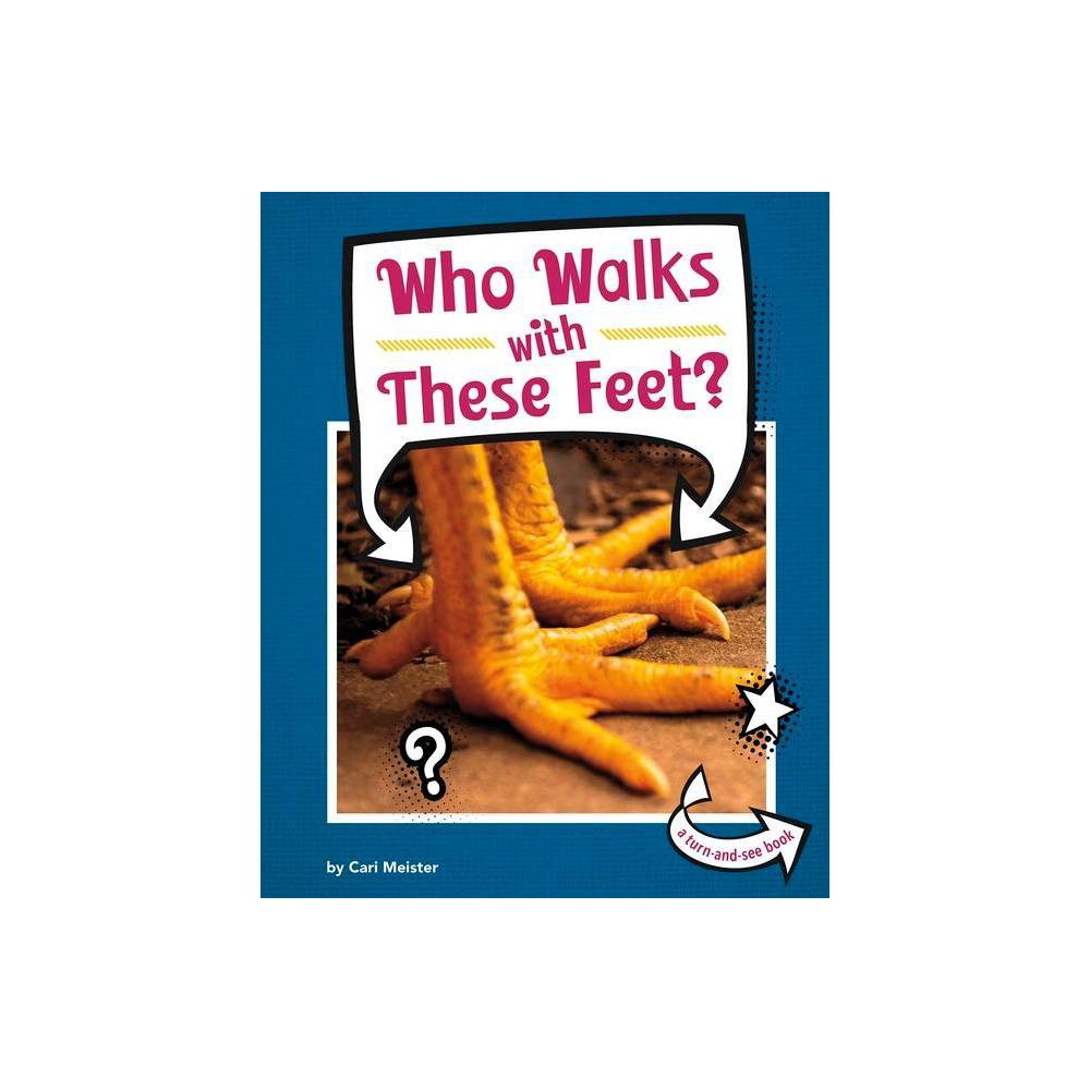 Who Walks With These Feet Whose Is This By Cari Meister Hardcover