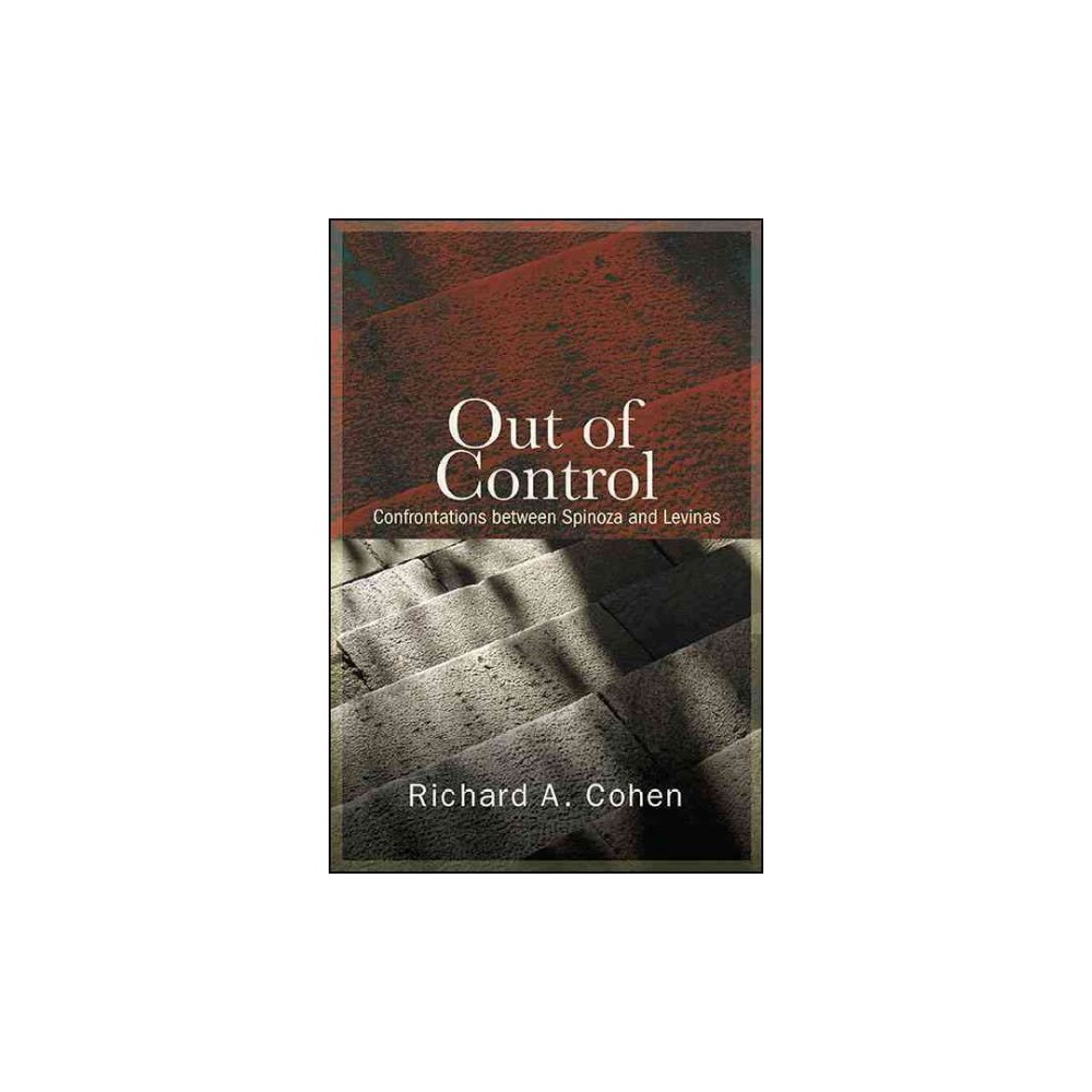 Out of Control : Confrontations Between Spinoza and Levinas (Reprint) (Paperback) (Richard A. Cohen)