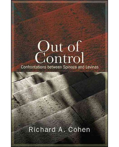 Out of Control : Confrontations Between Spinoza and Levinas (Reprint) (Paperback) (Richard A. Cohen) - image 1 of 1