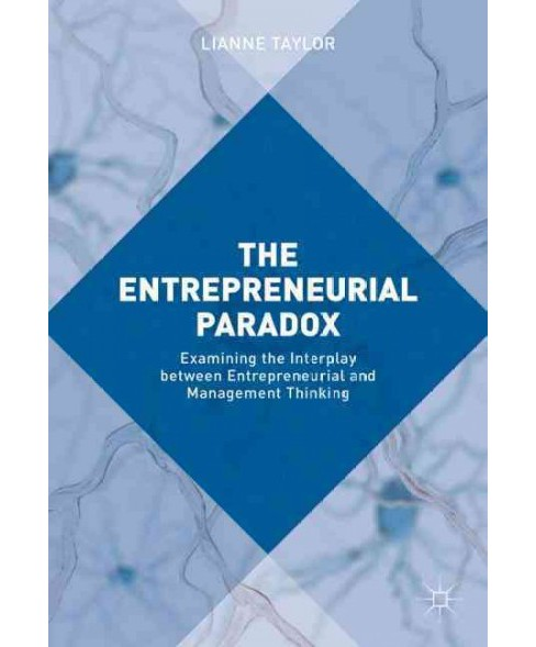 Entrepreneurial Paradox : Examining the Interplay Between Entrepreneurial and Management Thinking - image 1 of 1
