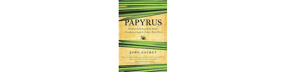 Earth Papyrus : The Plant That Changed the World: From An...