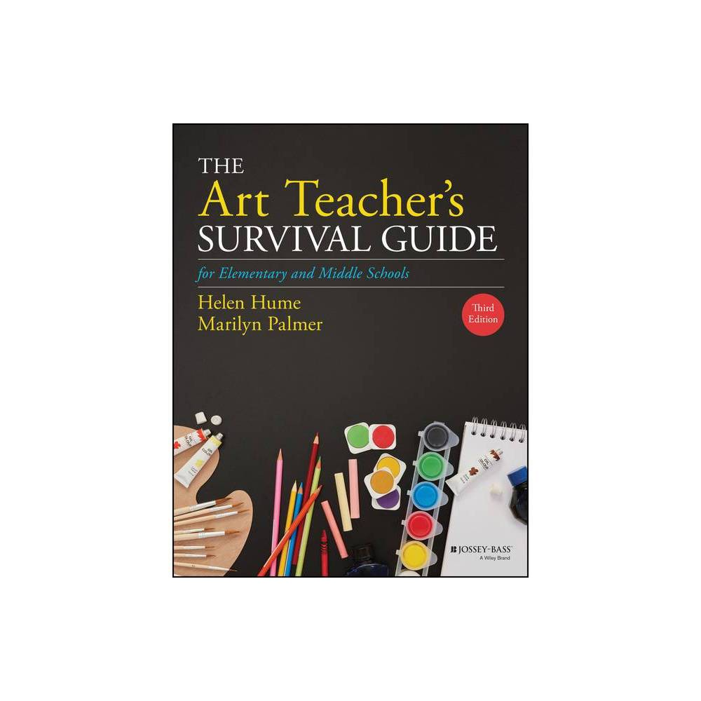 The Art Teacher S Survival Guide For Elementary And Middle Schools J B Ed Survival Guides 3rd Edition By Helen D Hume Marilyn Palmer