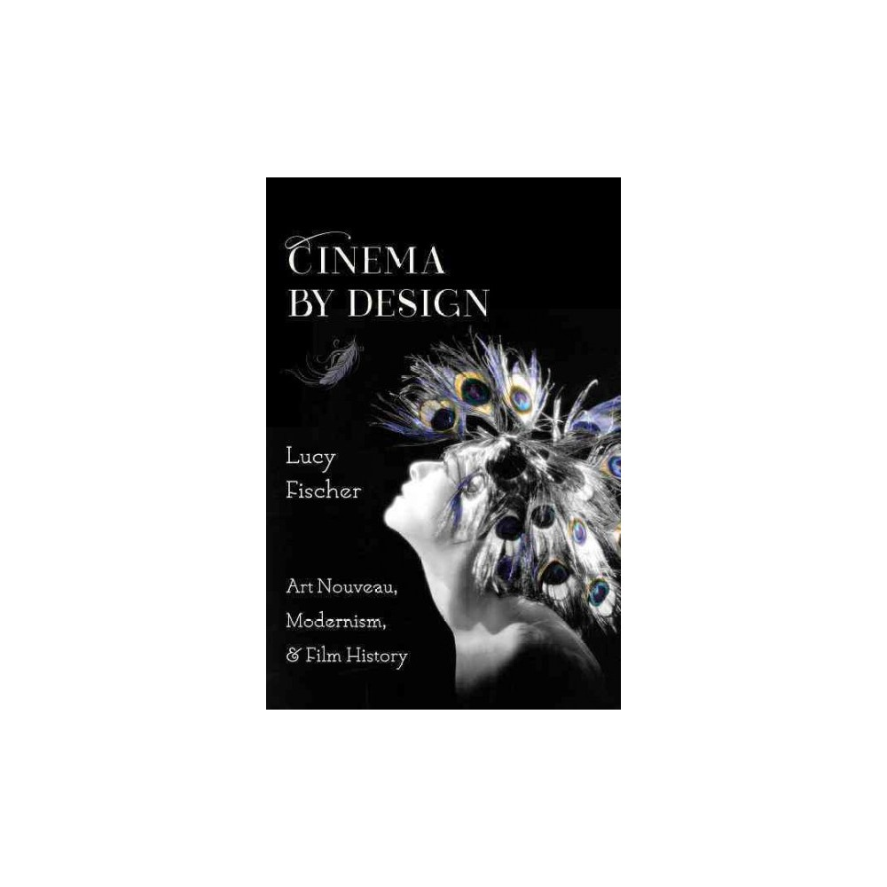 Cinema by Design : Art Nouveau, Modernism, and Film History (Hardcover) (Lucy Fischer)