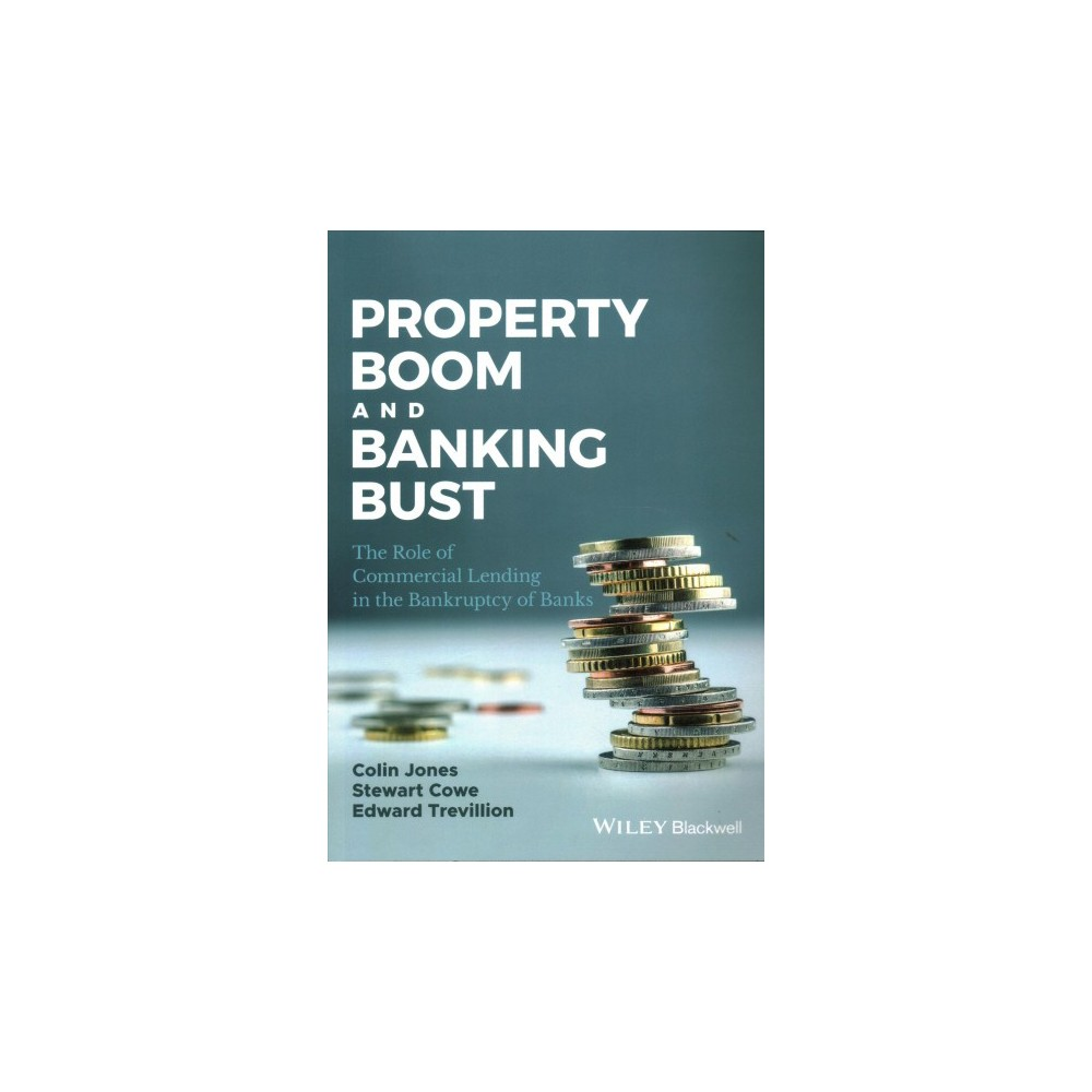 Property Boom and Banking Bust : The Role of Commercial Lending in the Bankruptcy of Banks (Paperback).